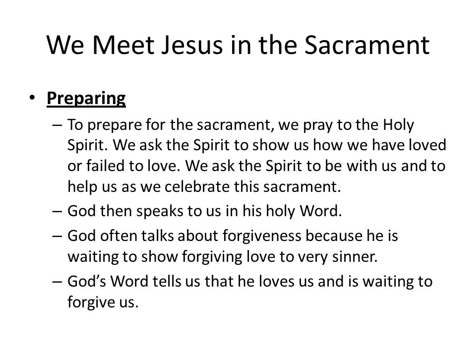 We Meet Jesus in the Sacrament Preparing – To prepare for the sacrament, we pray to the Holy Spirit. We ask the Spirit to show us how we have loved or