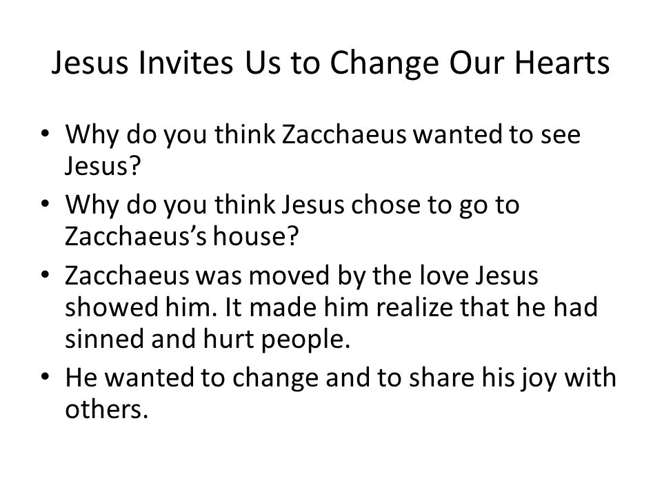 Jesus Invites Us to Change Our Hearts Why do you think Zacchaeus wanted to see Jesus.