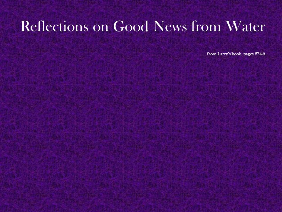 Reflections on Good News from Water from Larry's book, pages 274-5