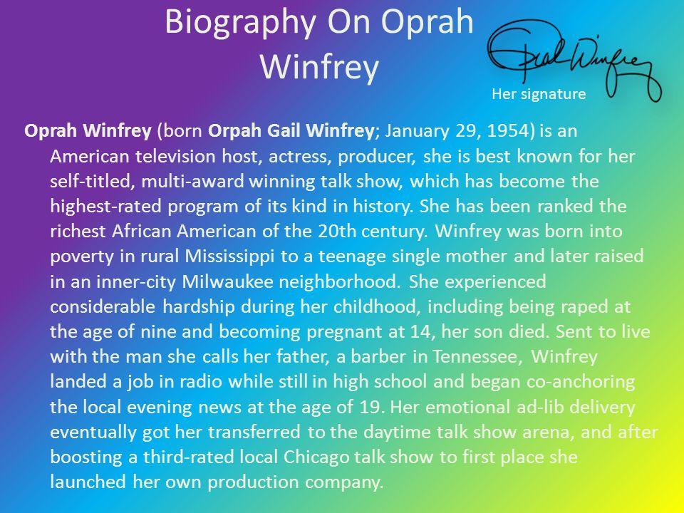 Biography On Oprah Winfrey Oprah Winfrey (born Orpah Gail Winfrey; January 29, 1954) is an American television host, actress, producer, she is best kn