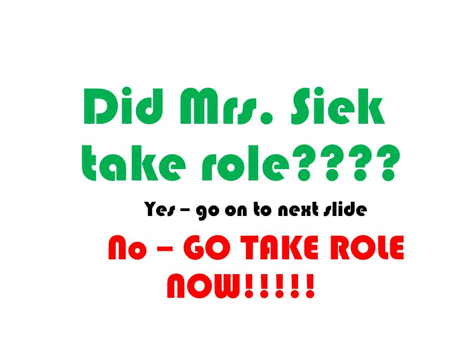 Did Mrs. Siek take role???? Yes – go on to next slide No – GO TAKE ROLE NOW!!!!!