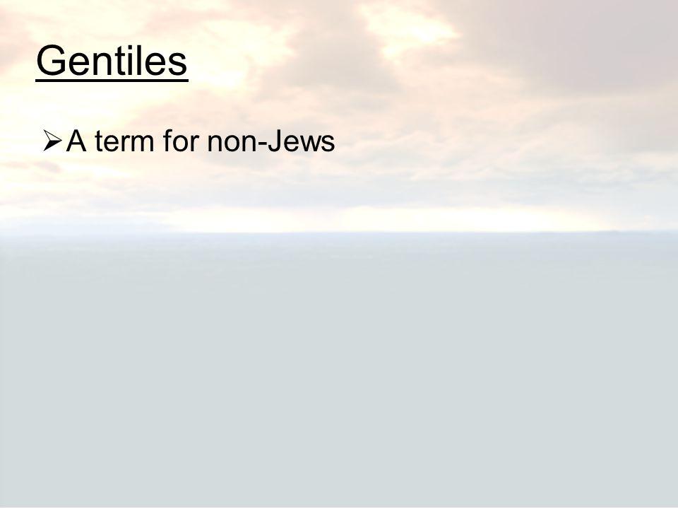 Gentiles  A term for non-Jews