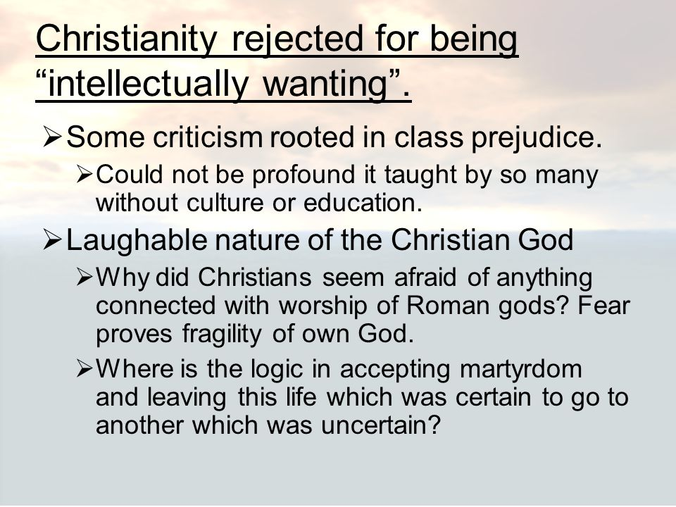 """Christianity rejected for being """"intellectually wanting"""".  Some criticism rooted in class prejudice.  Could not be profound it taught by so many wit"""