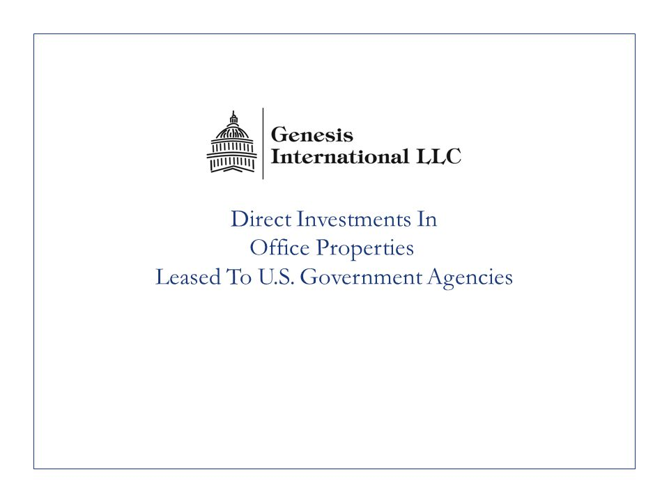 1 Executive Summary Exclusive focus on class A office properties leased to and occupied by U.S.