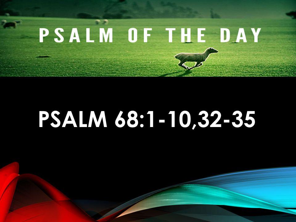 PSALM 68:1-10,32-35