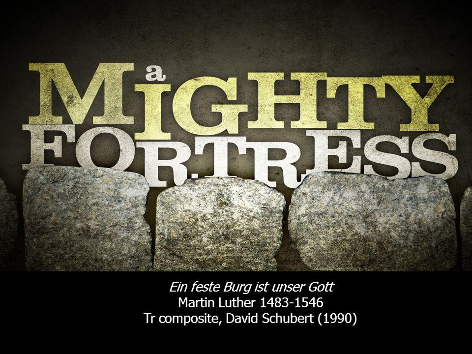 Ein feste Burg ist unser Gott Martin Luther 1483-1546 Tr composite, David Schubert (1990)