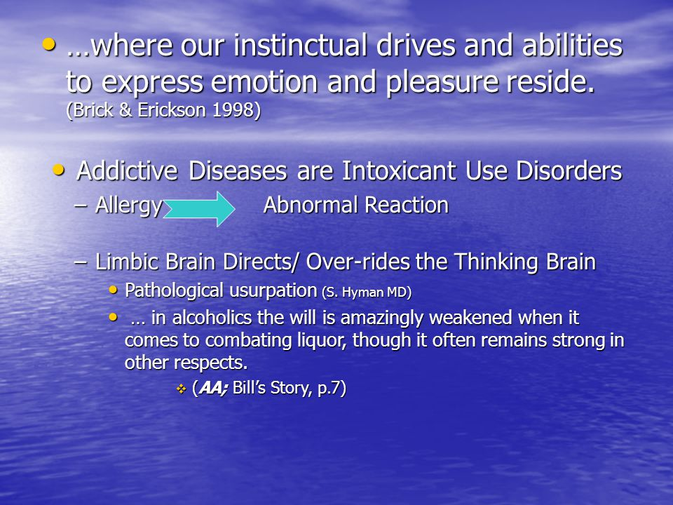 …where our instinctual drives and abilities to express emotion and pleasure reside. (Brick & Erickson 1998) …where our instinctual drives and abilitie