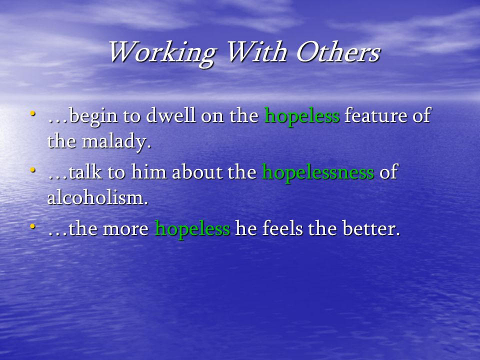 Working With Others …begin to dwell on the hopeless feature of the malady. …begin to dwell on the hopeless feature of the malady. …talk to him about t