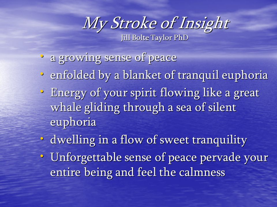 My Stroke of Insight Jill Bolte Taylor PhD a growing sense of peace a growing sense of peace enfolded by a blanket of tranquil euphoria enfolded by a