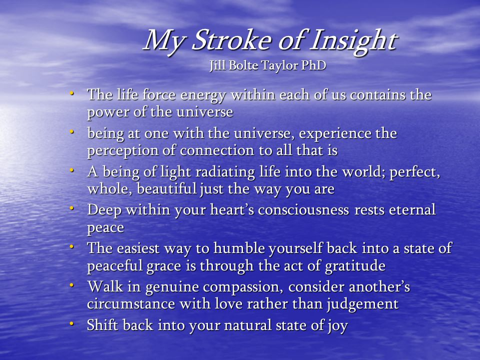 My Stroke of Insight Jill Bolte Taylor PhD The life force energy within each of us contains the power of the universe The life force energy within eac