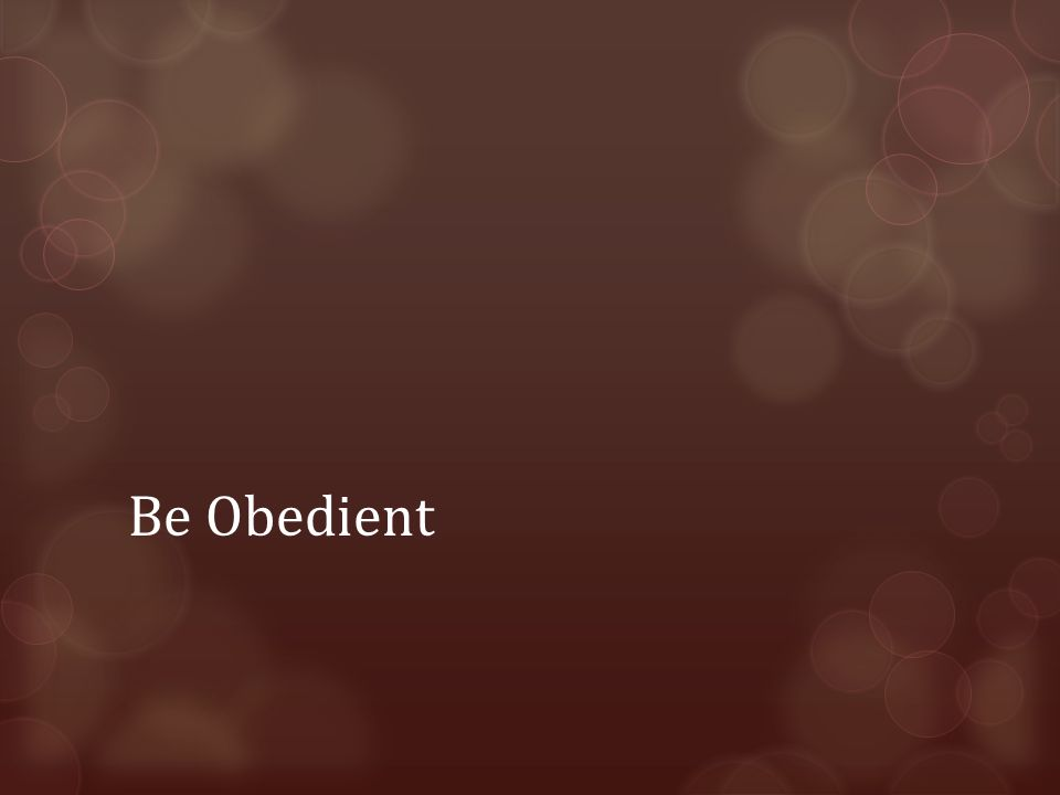 Be Obedient