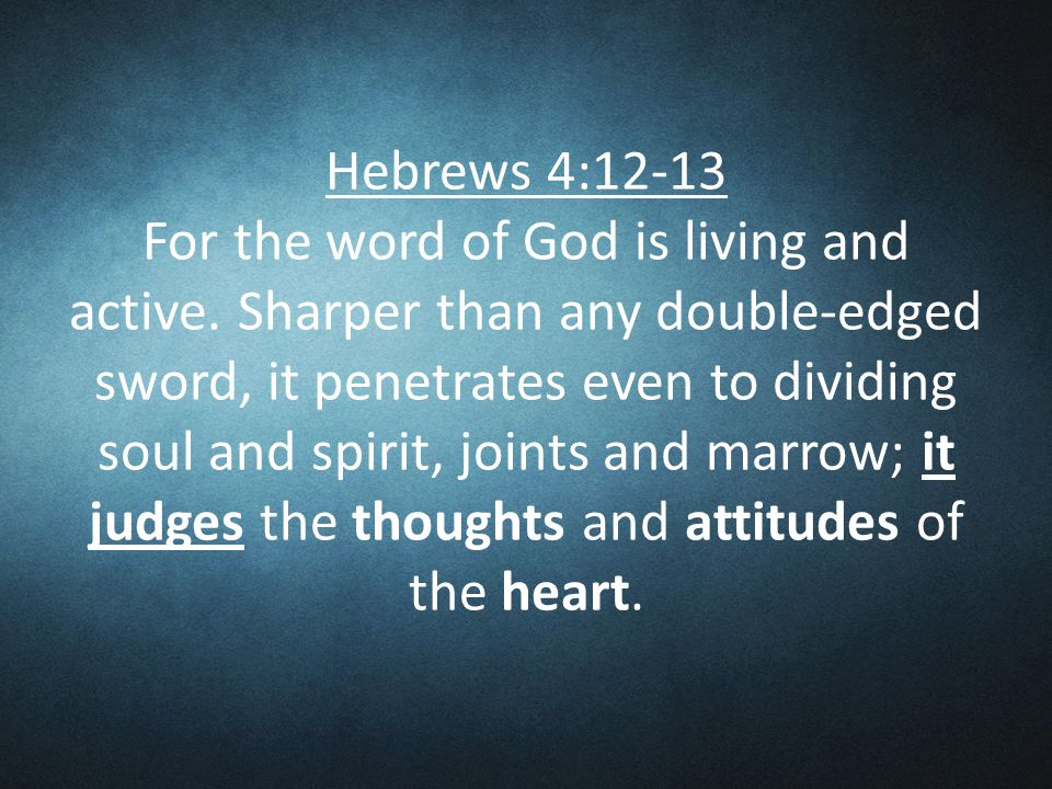 Hebrews 4:12-13 For the word of God is living and active.