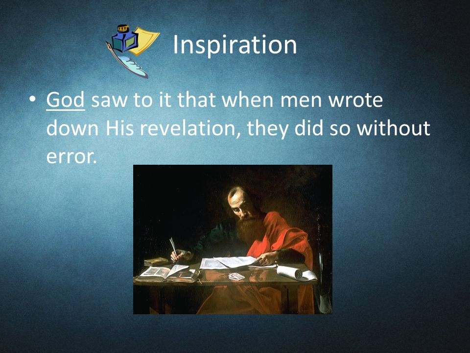 Inspiration God saw to it that when men wrote down His revelation, they did so without error.