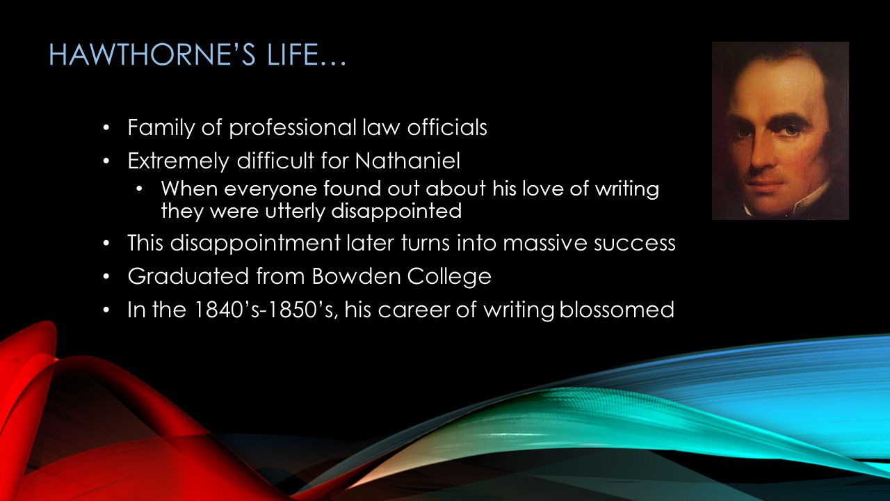 Family of professional law officials Extremely difficult for Nathaniel When everyone found out about his love of writing they were utterly disappointe