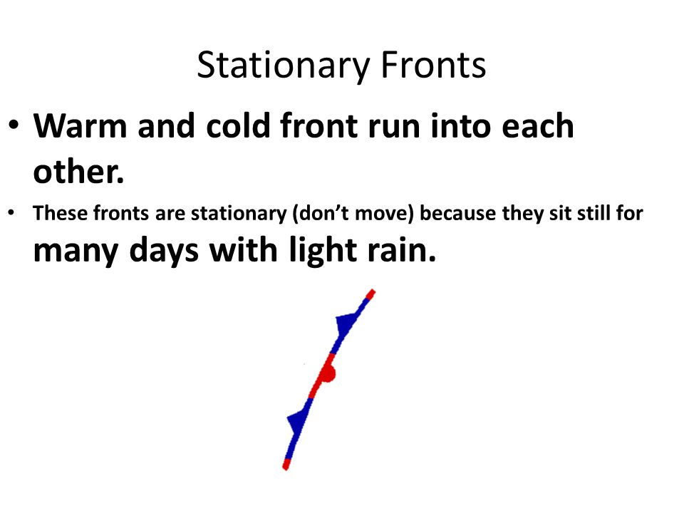 Stationary Fronts Warm and cold front run into each other.