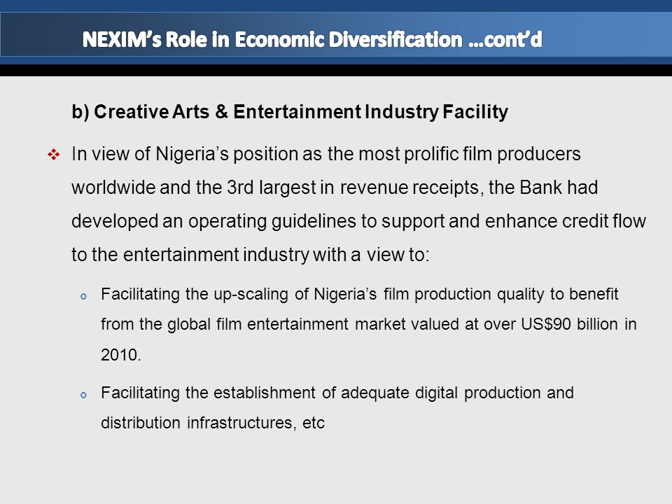 b) Creative Arts & Entertainment Industry Facility  In view of Nigeria's position as the most prolific film producers worldwide and the 3rd largest i