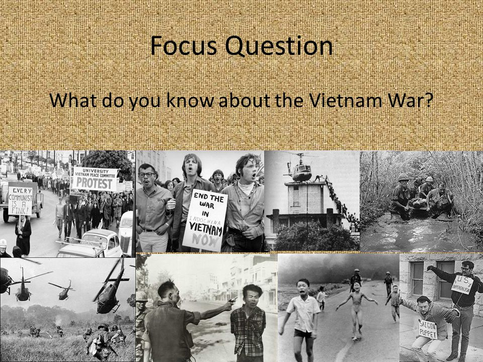 Focus Question What do you know about the Vietnam War?