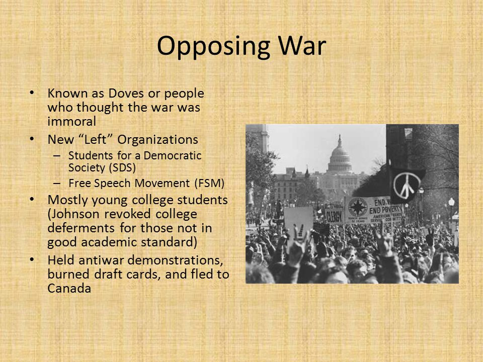"""Opposing War Known as Doves or people who thought the war was immoral New """"Left"""" Organizations – Students for a Democratic Society (SDS) – Free Speech"""
