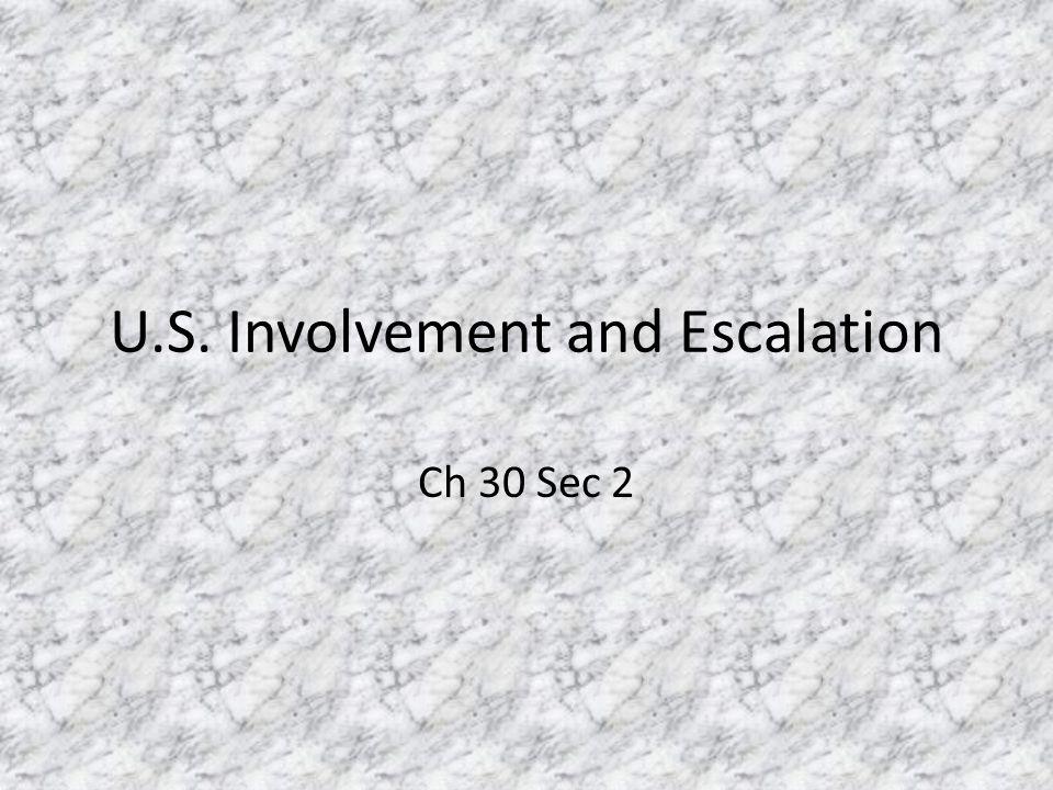 U.S. Involvement and Escalation Ch 30 Sec 2
