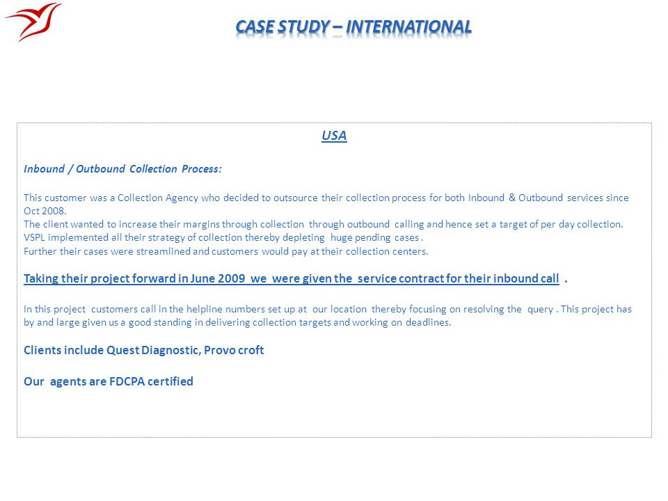 USA Inbound / Outbound Collection Process: This customer was a Collection Agency who decided to outsource their collection process for both Inbound &