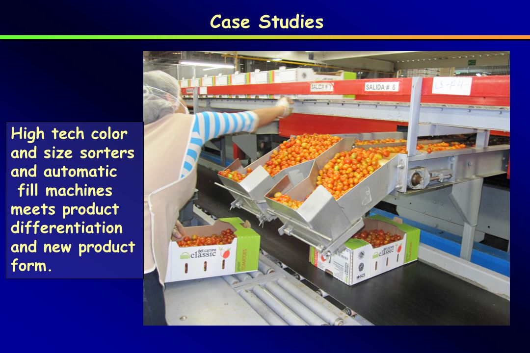 Case Studies High tech color and size sorters and automatic fill machines meets product differentiation and new product form.