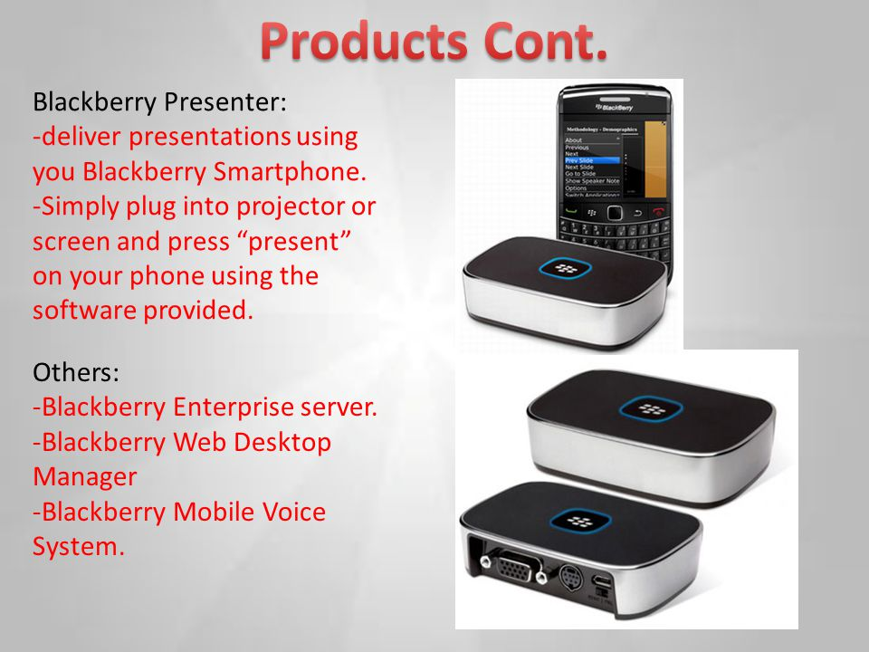 "Blackberry Presenter: -deliver presentations using you Blackberry Smartphone. -Simply plug into projector or screen and press ""present"" on your phone"