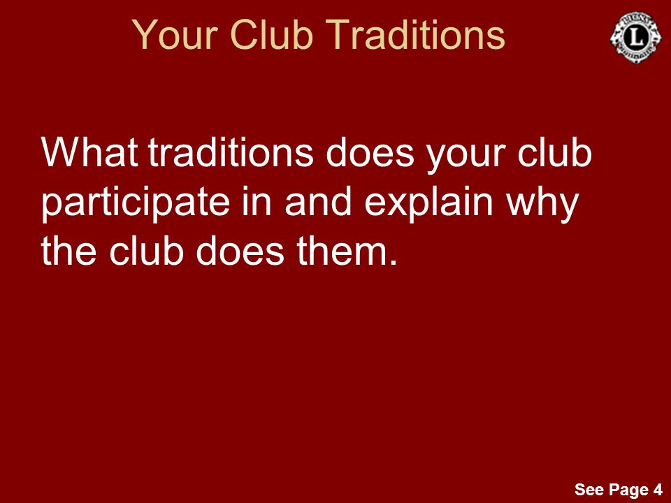 See Page 4 Your Club Traditions What traditions does your club participate in and explain why the club does them.
