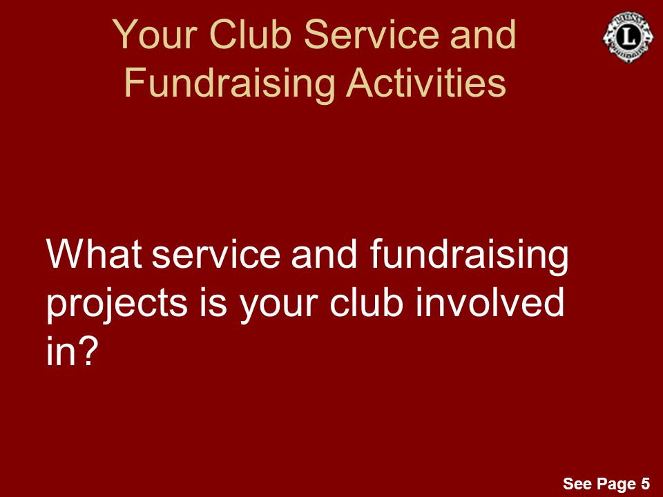 See Page 5 Your Club Service and Fundraising Activities What service and fundraising projects is your club involved in?