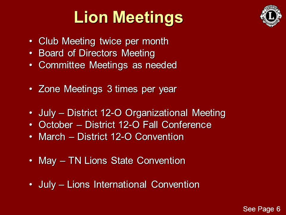 Lion Meetings Club Meeting twice per monthClub Meeting twice per month Board of Directors MeetingBoard of Directors Meeting Committee Meetings as need