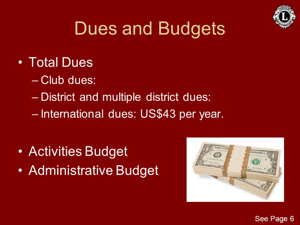 Dues and Budgets Total Dues –Club dues: –District and multiple district dues: –International dues: US$43 per year. Activities Budget Administrative Bu