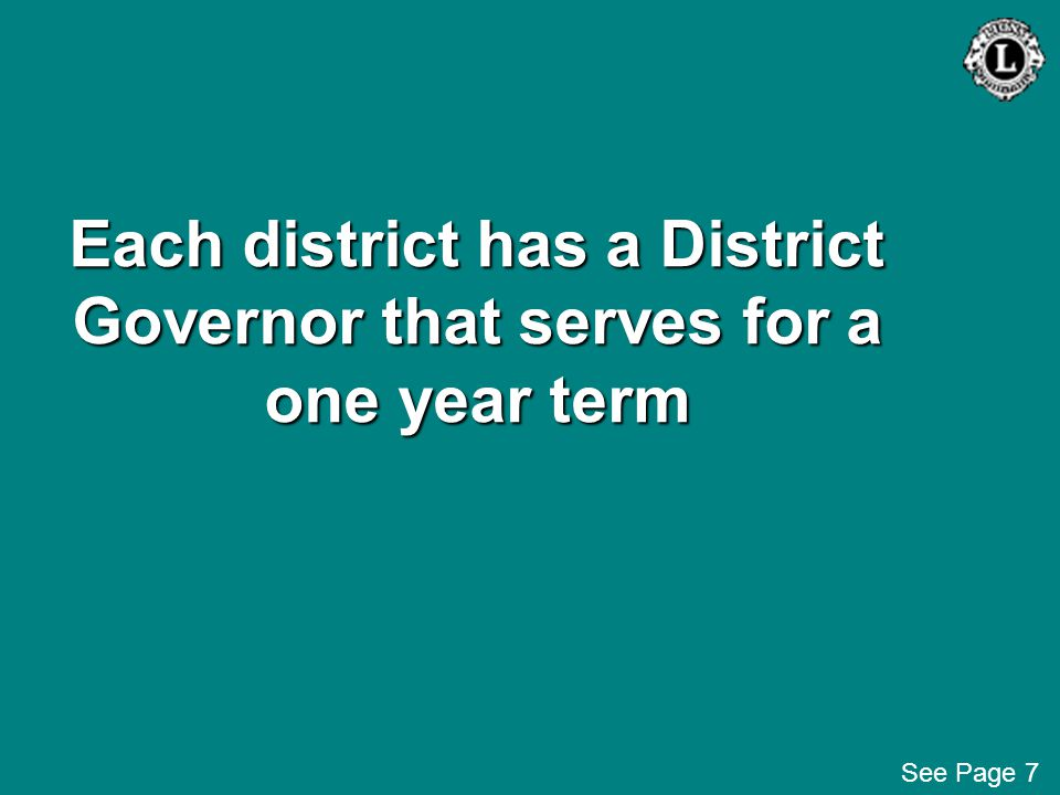 Each district has a District Governor that serves for a one year term See Page 7