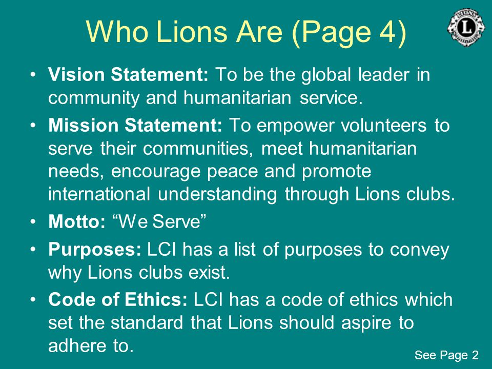 Who Lions Are (Page 4) Vision Statement: To be the global leader in community and humanitarian service. Mission Statement: To empower volunteers to se