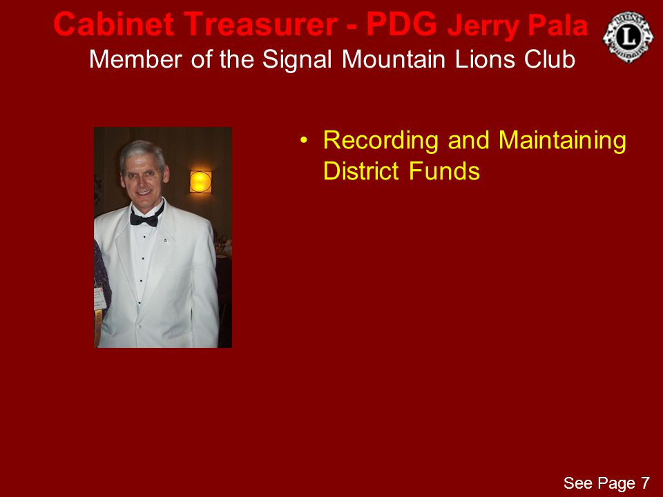 Cabinet Treasurer - PDG Jerry Pala Member of the Signal Mountain Lions Club Recording and Maintaining District Funds See Page 7