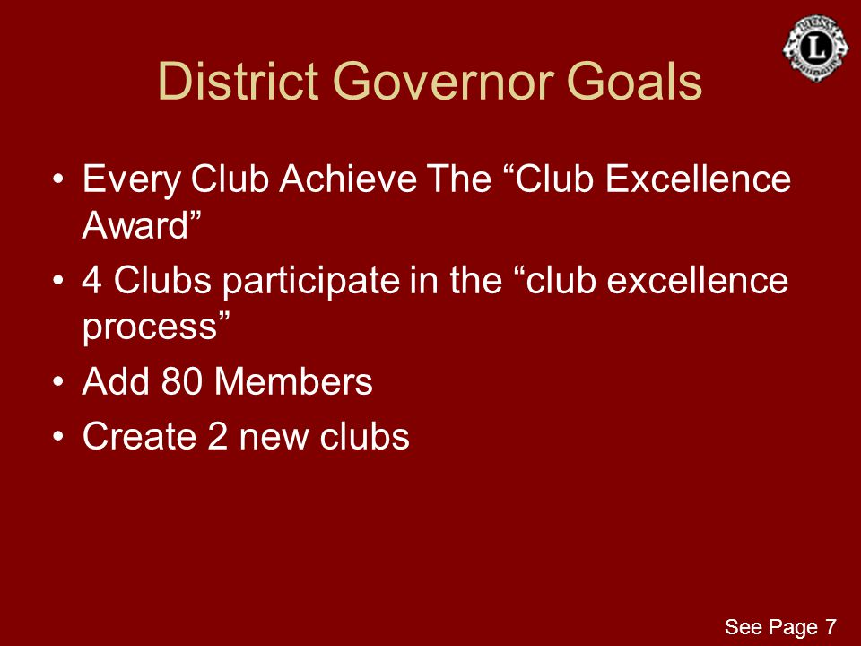 """District Governor Goals Every Club Achieve The """"Club Excellence Award"""" 4 Clubs participate in the """"club excellence process"""" Add 80 Members Create 2 ne"""