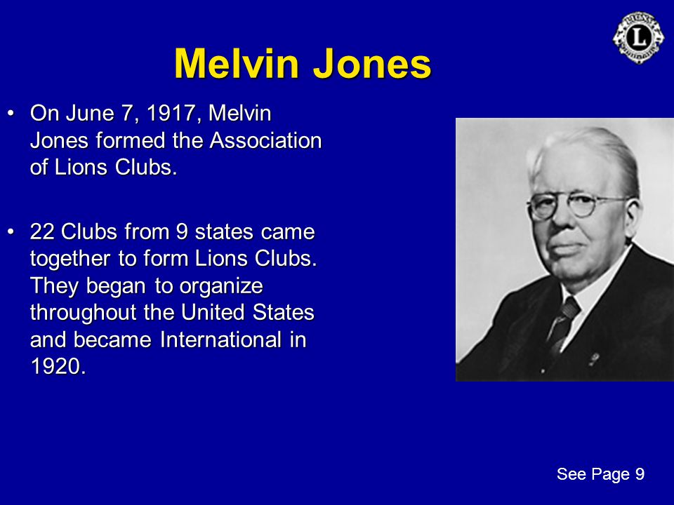Melvin Jones On June 7, 1917, Melvin Jones formed the Association of Lions Clubs.On June 7, 1917, Melvin Jones formed the Association of Lions Clubs.