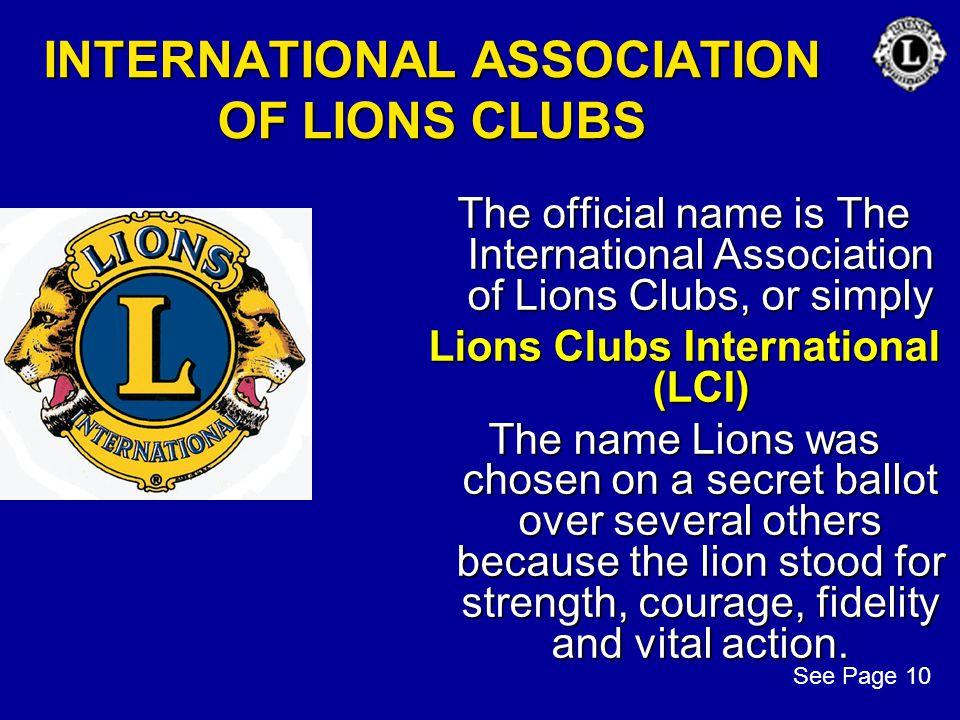 INTERNATIONAL ASSOCIATION OF LIONS CLUBS The official name is The International Association of Lions Clubs, or simply Lions Clubs International (LCI)