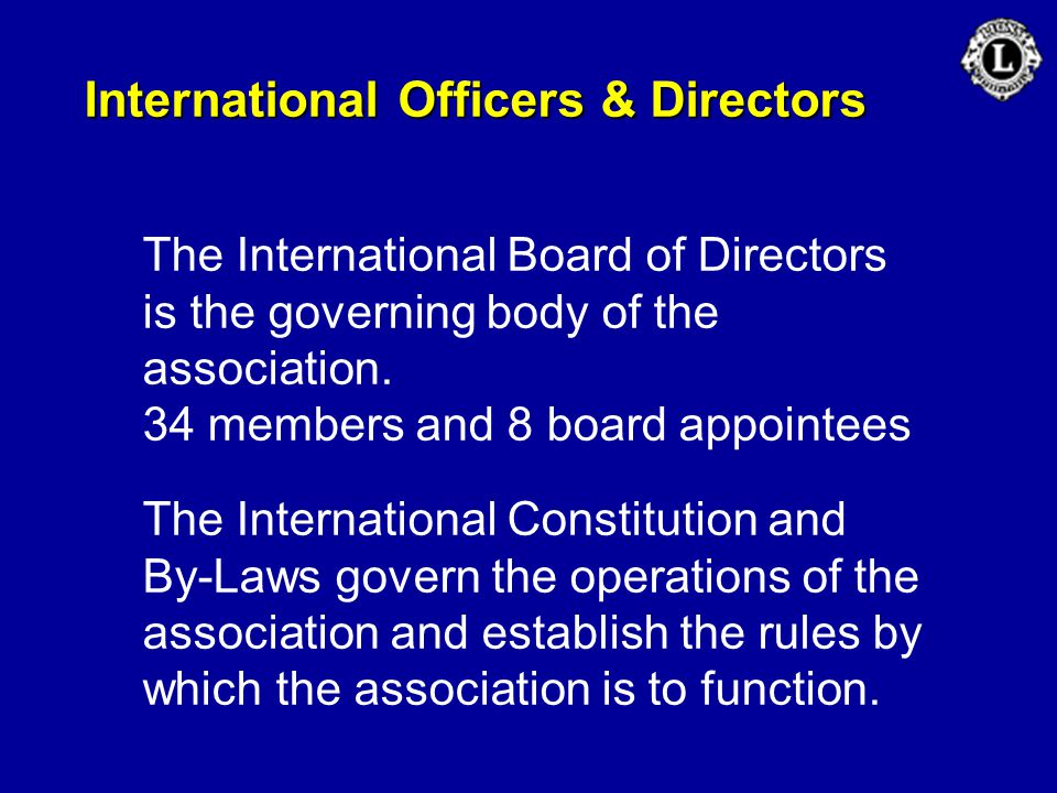 International Officers & Directors The International Board of Directors is the governing body of the association. 34 members and 8 board appointees Th