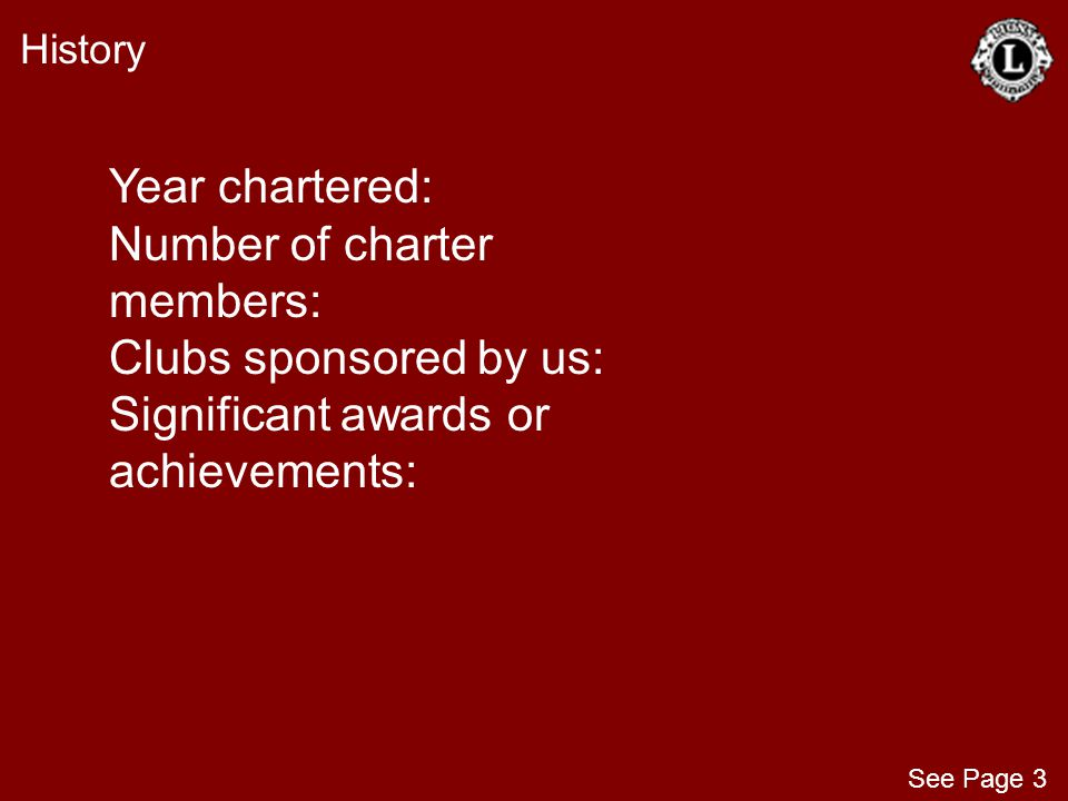 History Year chartered: Number of charter members: Clubs sponsored by us: Significant awards or achievements: See Page 3