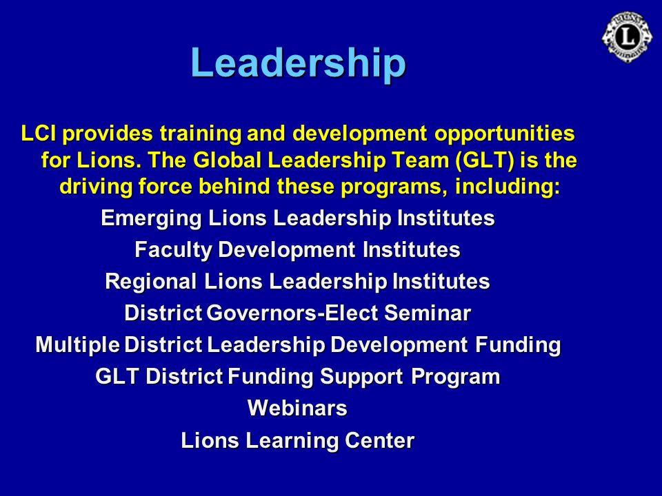 Leadership LCI provides training and development opportunities for Lions. The Global Leadership Team (GLT) is the driving force behind these programs,