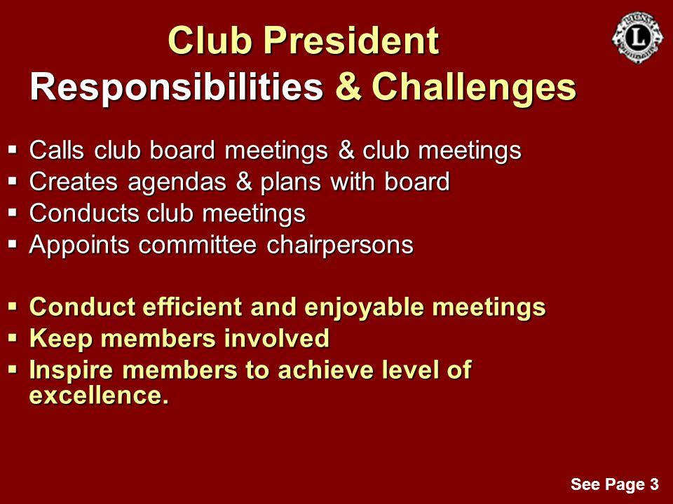 Club President Responsibilities & Challenges  Calls club board meetings & club meetings  Creates agendas & plans with board  Conducts club meetings