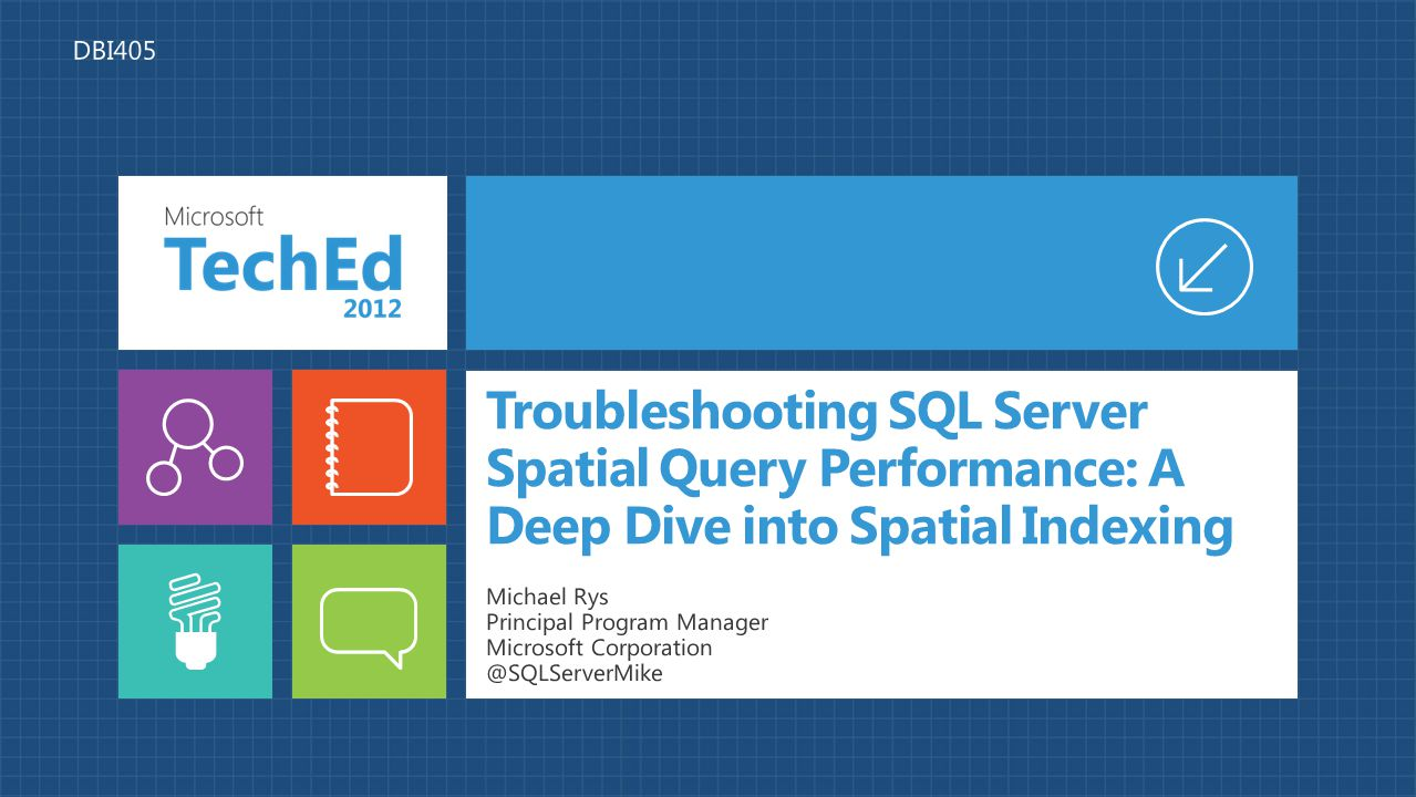 Troubleshooting SQL Server Spatial Query Performance: A Deep Dive into Spatial Indexing Michael Rys Principal Program Manager Microsoft Corporation @S