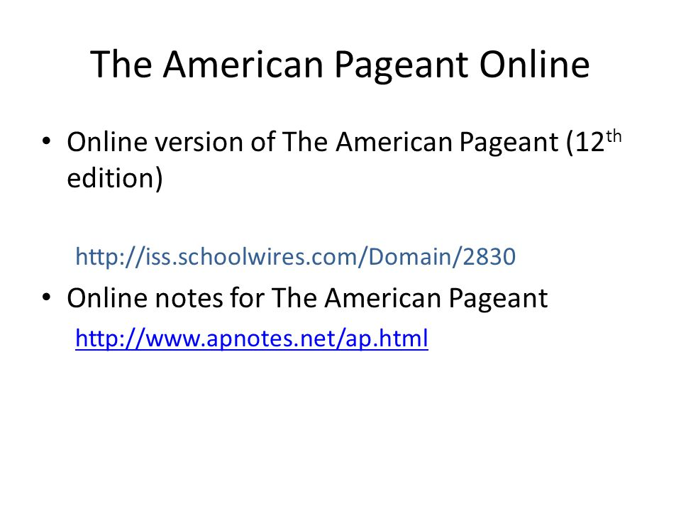 The American Pageant Online Online version of The American Pageant (12 th edition) http://iss.schoolwires.com/Domain/2830 Online notes for The America