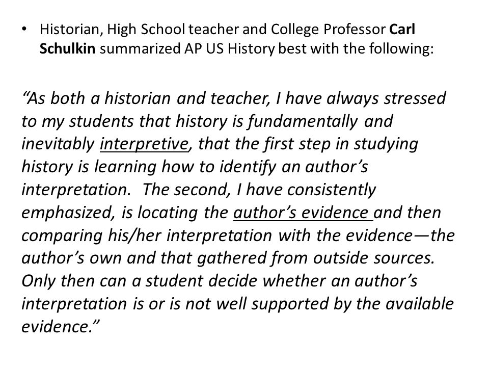"Historian, High School teacher and College Professor Carl Schulkin summarized AP US History best with the following: ""As both a historian and teacher,"