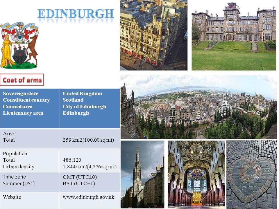 Sovereign state Constituent country Council area Lieutenancy area United Kingdom Scotland City of Edinburgh Edinburgh Area: Total259 km2(100.00 sq mi) Population: Total Urban density 486,120 1,844/km2(4,776/sq mi ) Time zone Summer (DST) GMT (UTC±0) BST (UTC+1) Websitewww.edinburgh.gov.uk