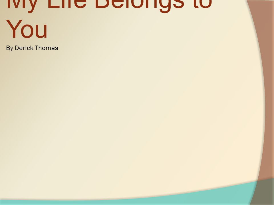 My Life Belongs to You By Derick Thomas