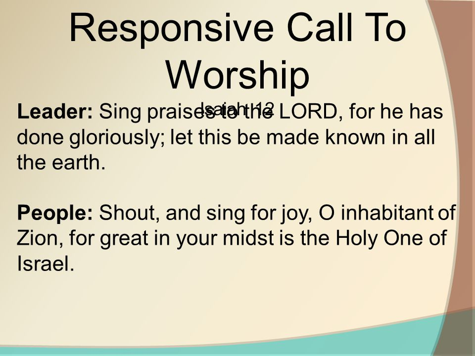 Leader: Sing praises to the LORD, for he has done gloriously; let this be made known in all the earth.