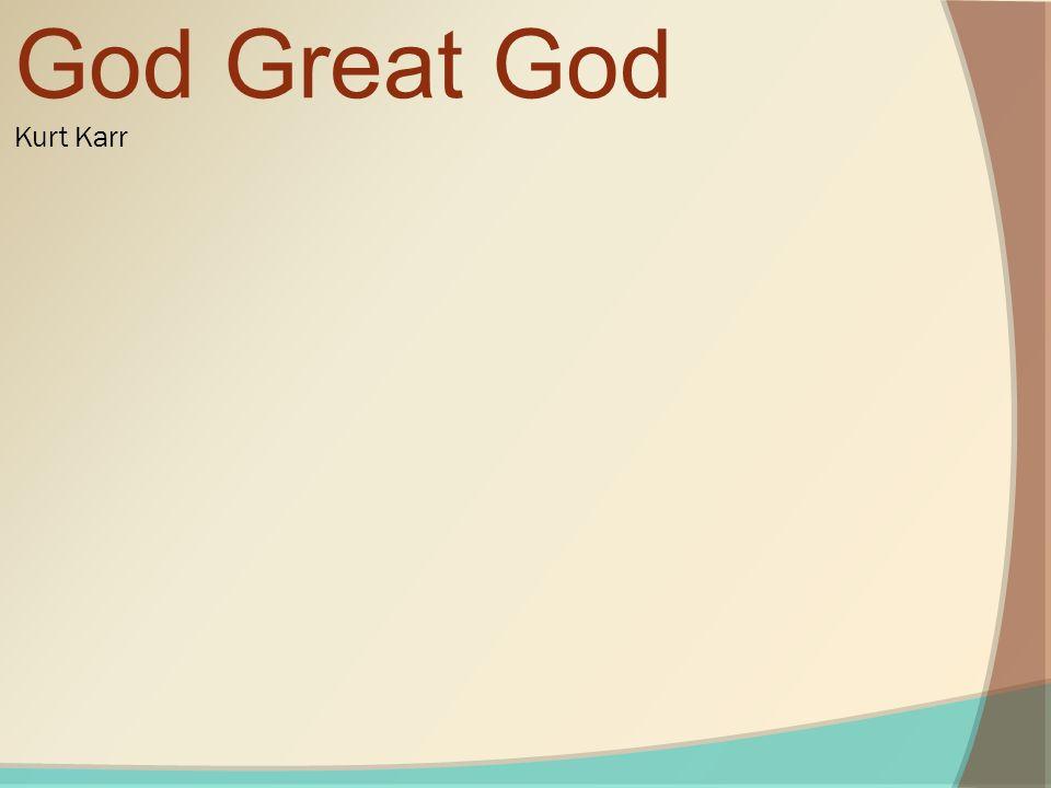 God Great God Kurt Karr