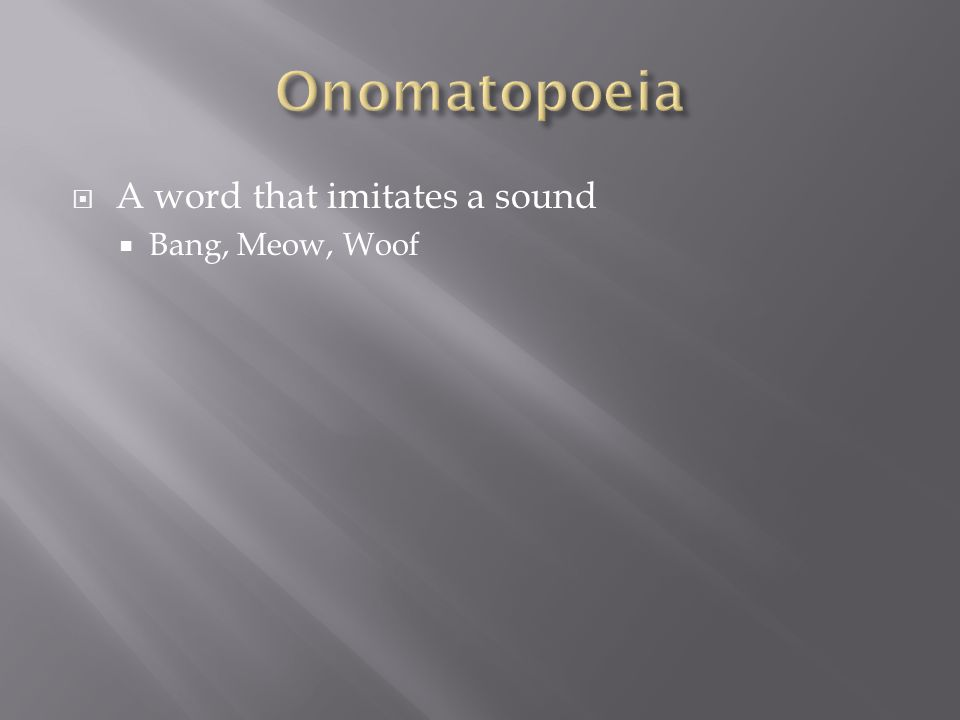  A word that imitates a sound  Bang, Meow, Woof