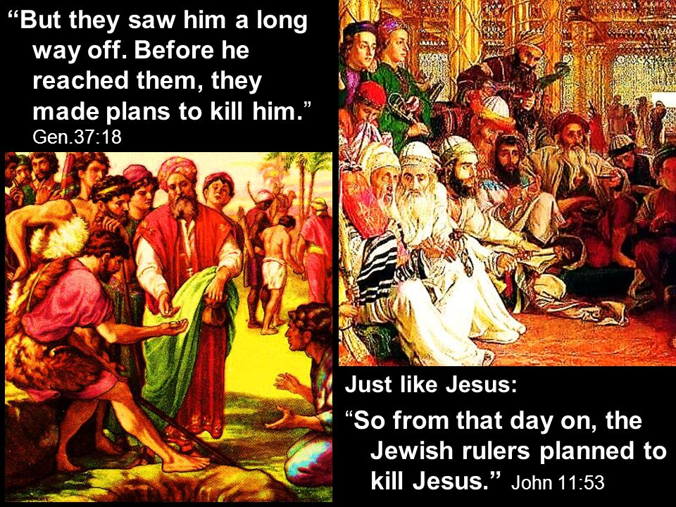 Just like Jesus: So from that day on, the Jewish rulers planned to kill Jesus. John 11:53 But they saw him a long way off.