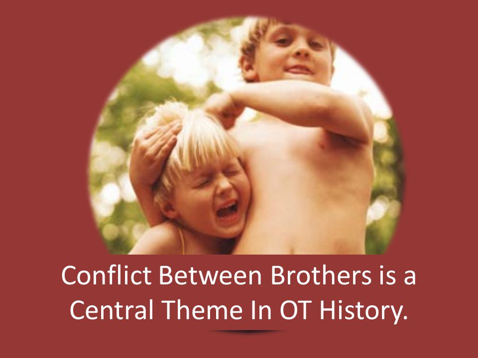 Conflict Between Brothers is a Central Theme In OT History.